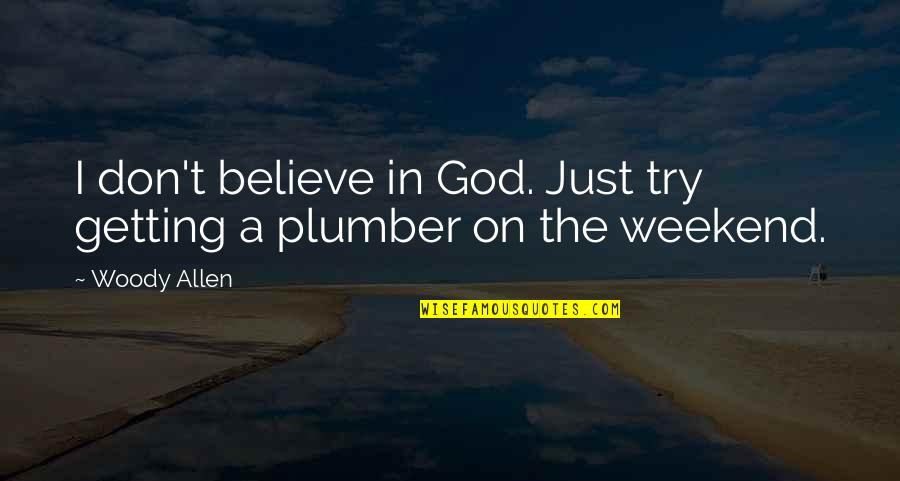 A Just God Quotes By Woody Allen: I don't believe in God. Just try getting