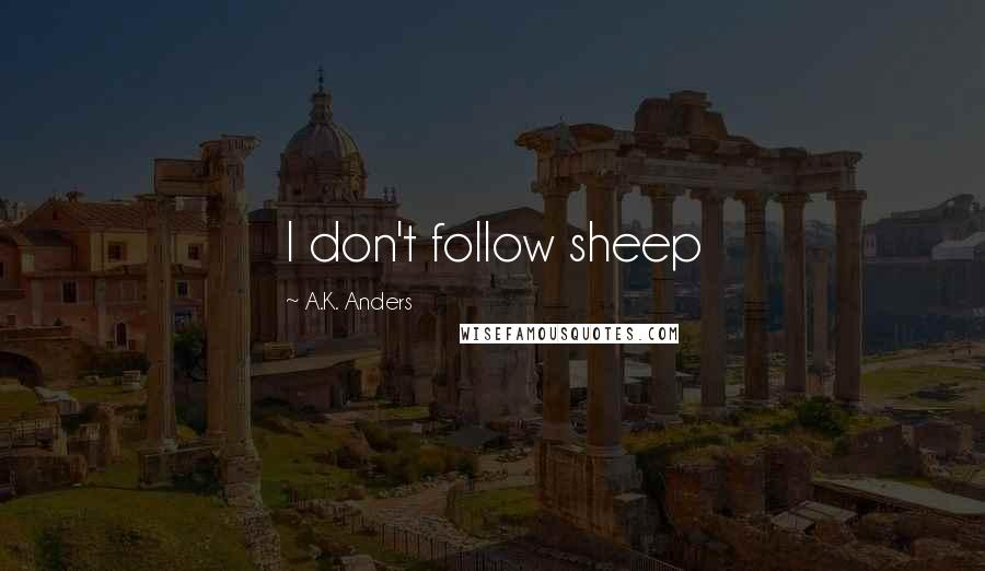 A.K. Anders quotes: I don't follow sheep