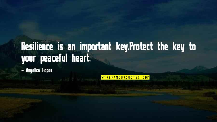 A Key To Heart Quotes By Angelica Hopes: Resilience is an important key.Protect the key to