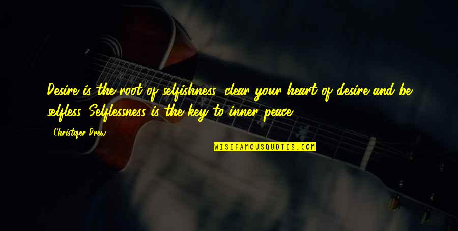 A Key To Heart Quotes By Christofer Drew: Desire is the root of selfishness; clear your