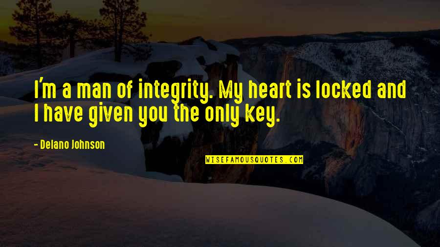 A Key To Heart Quotes By Delano Johnson: I'm a man of integrity. My heart is