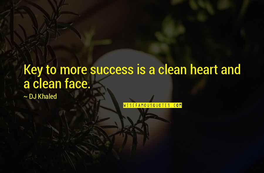 A Key To Heart Quotes By DJ Khaled: Key to more success is a clean heart