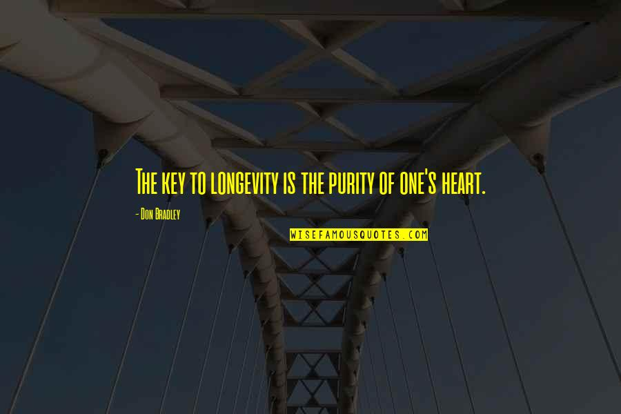 A Key To Heart Quotes By Don Bradley: The key to longevity is the purity of