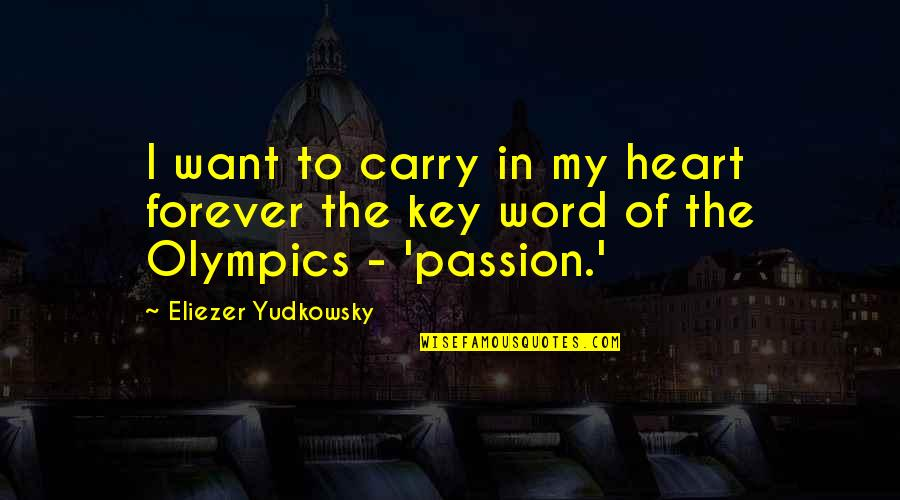 A Key To Heart Quotes By Eliezer Yudkowsky: I want to carry in my heart forever