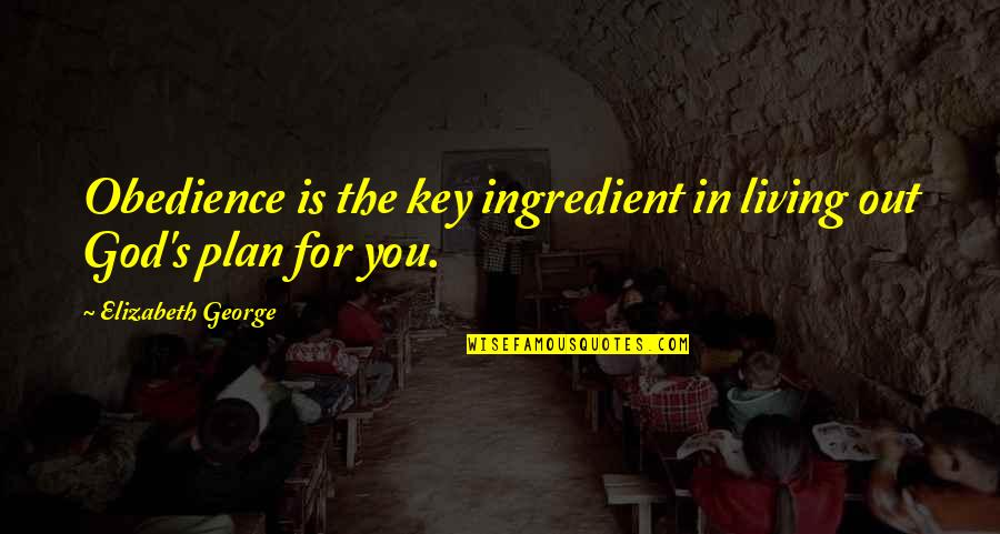 A Key To Heart Quotes By Elizabeth George: Obedience is the key ingredient in living out