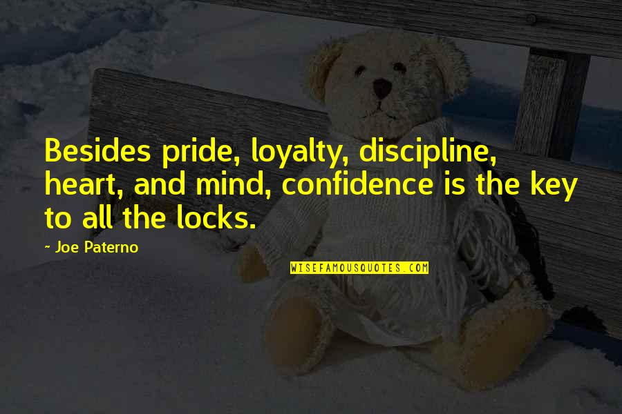 A Key To Heart Quotes By Joe Paterno: Besides pride, loyalty, discipline, heart, and mind, confidence