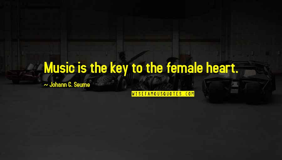 A Key To Heart Quotes By Johann G. Seume: Music is the key to the female heart.
