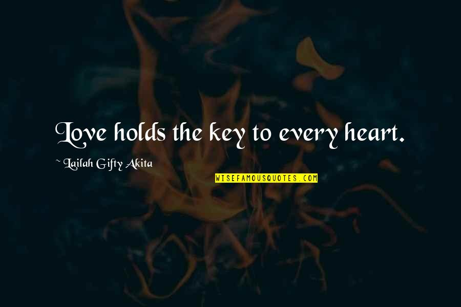 A Key To Heart Quotes By Lailah Gifty Akita: Love holds the key to every heart.