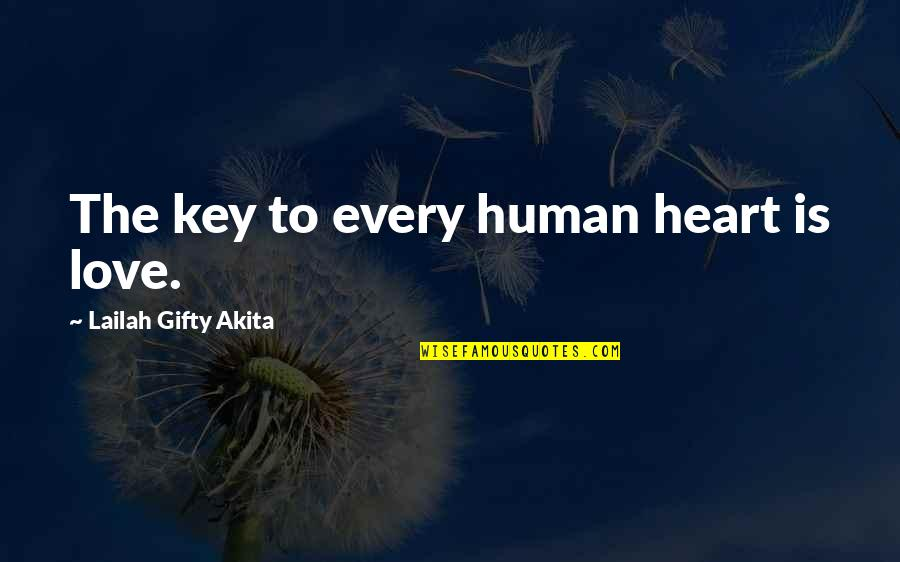 A Key To Heart Quotes By Lailah Gifty Akita: The key to every human heart is love.
