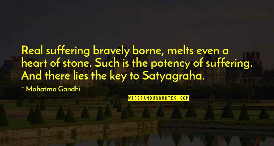 A Key To Heart Quotes By Mahatma Gandhi: Real suffering bravely borne, melts even a heart