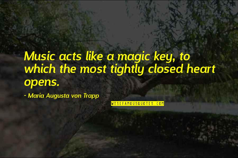 A Key To Heart Quotes By Maria Augusta Von Trapp: Music acts like a magic key, to which