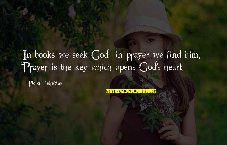 A Key To Heart Quotes By Pio Of Pietrelcina: In books we seek God; in prayer we