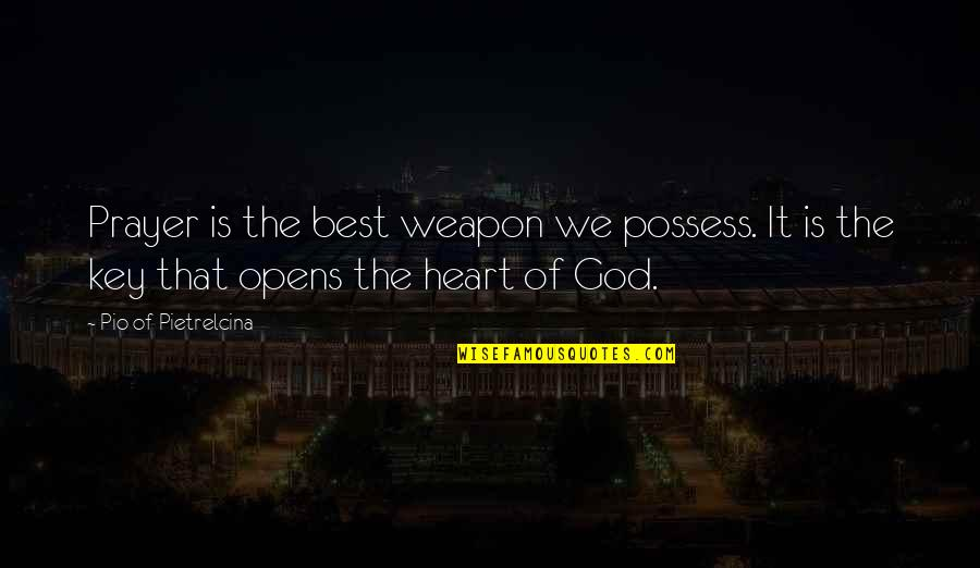 A Key To Heart Quotes By Pio Of Pietrelcina: Prayer is the best weapon we possess. It