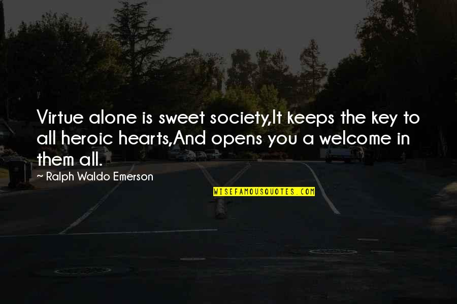 A Key To Heart Quotes By Ralph Waldo Emerson: Virtue alone is sweet society,It keeps the key