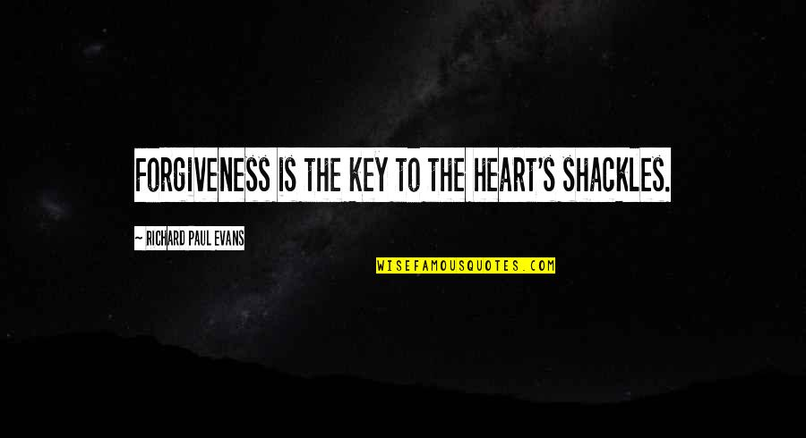 A Key To Heart Quotes By Richard Paul Evans: Forgiveness is the key to the heart's shackles.