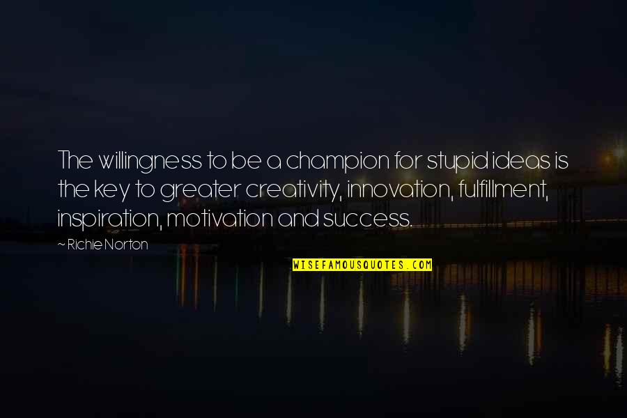 A Key To Heart Quotes By Richie Norton: The willingness to be a champion for stupid