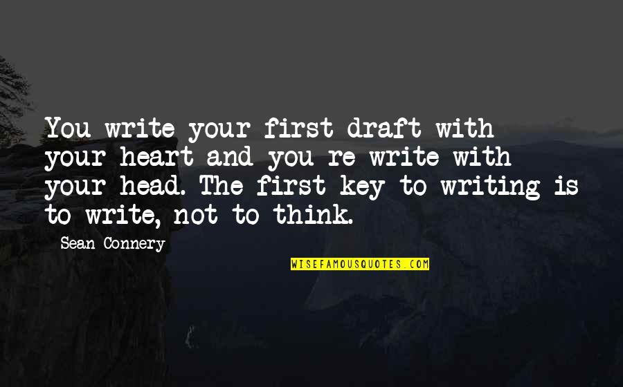 A Key To Heart Quotes By Sean Connery: You write your first draft with your heart