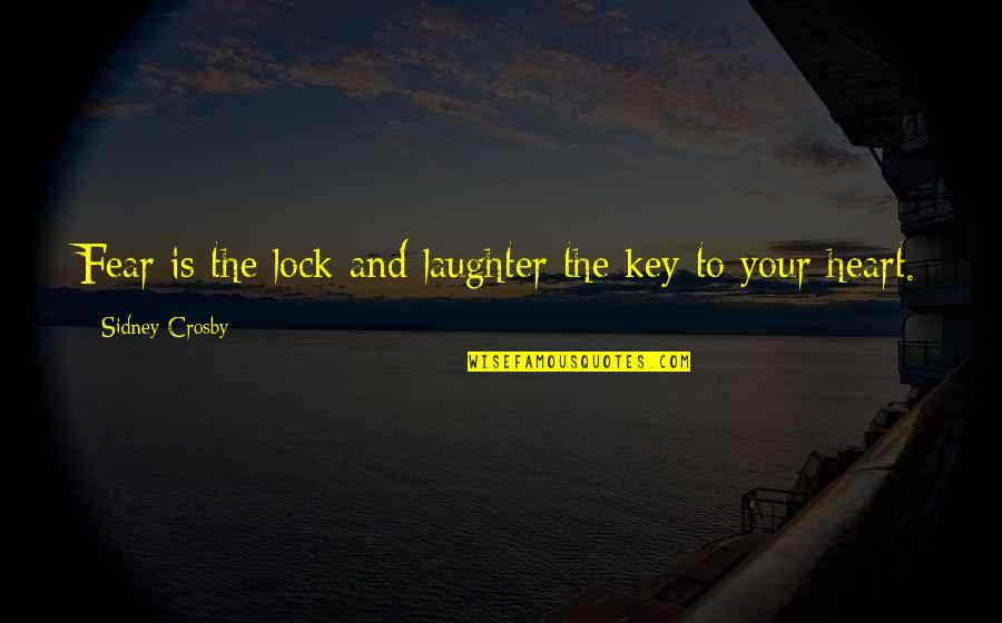 A Key To Heart Quotes By Sidney Crosby: Fear is the lock and laughter the key