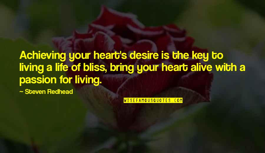 A Key To Heart Quotes By Steven Redhead: Achieving your heart's desire is the key to