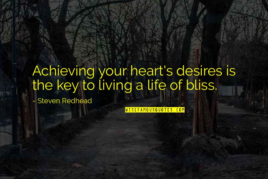 A Key To Heart Quotes By Steven Redhead: Achieving your heart's desires is the key to