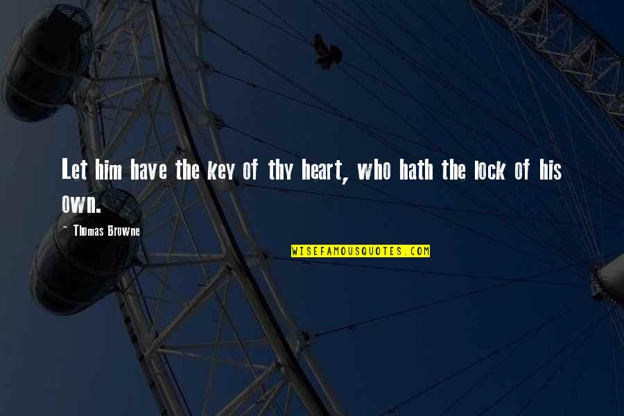 A Key To Heart Quotes By Thomas Browne: Let him have the key of thy heart,