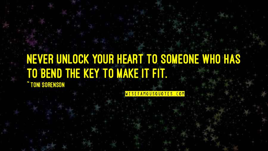 A Key To Heart Quotes By Toni Sorenson: Never unlock your heart to someone who has