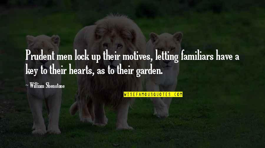 A Key To Heart Quotes By William Shenstone: Prudent men lock up their motives, letting familiars