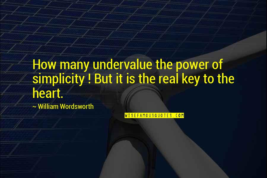 A Key To Heart Quotes By William Wordsworth: How many undervalue the power of simplicity !