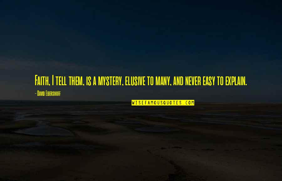 A Knight's Tale Love Letter Quotes By David Ebershoff: Faith, I tell them, is a mystery, elusive