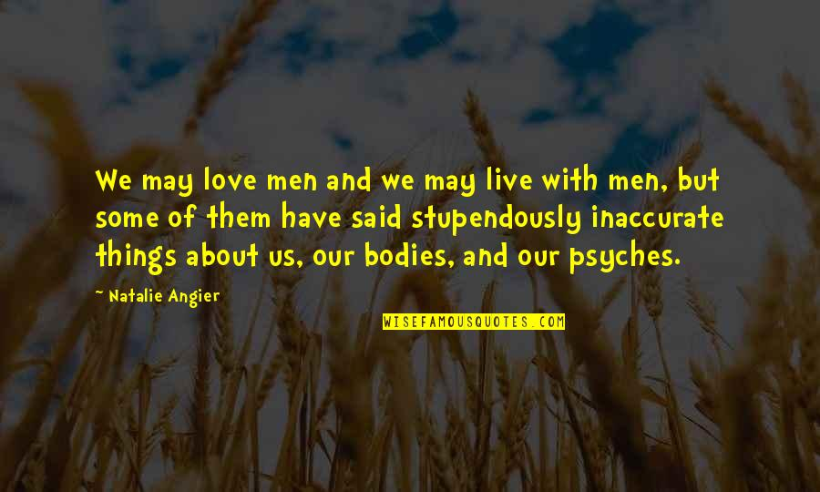 A Knight's Tale Love Letter Quotes By Natalie Angier: We may love men and we may live