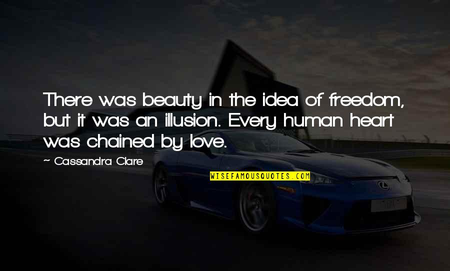 A Lady's Beauty Quotes By Cassandra Clare: There was beauty in the idea of freedom,