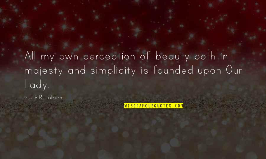 A Lady's Beauty Quotes By J.R.R. Tolkien: All my own perception of beauty both in