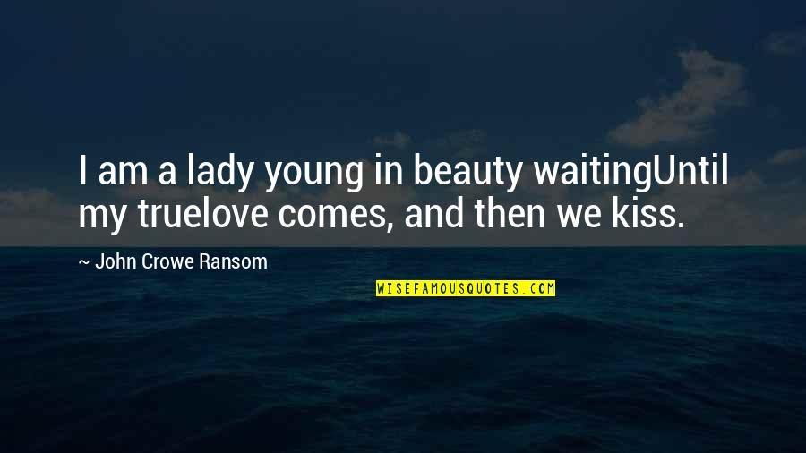 A Lady's Beauty Quotes By John Crowe Ransom: I am a lady young in beauty waitingUntil