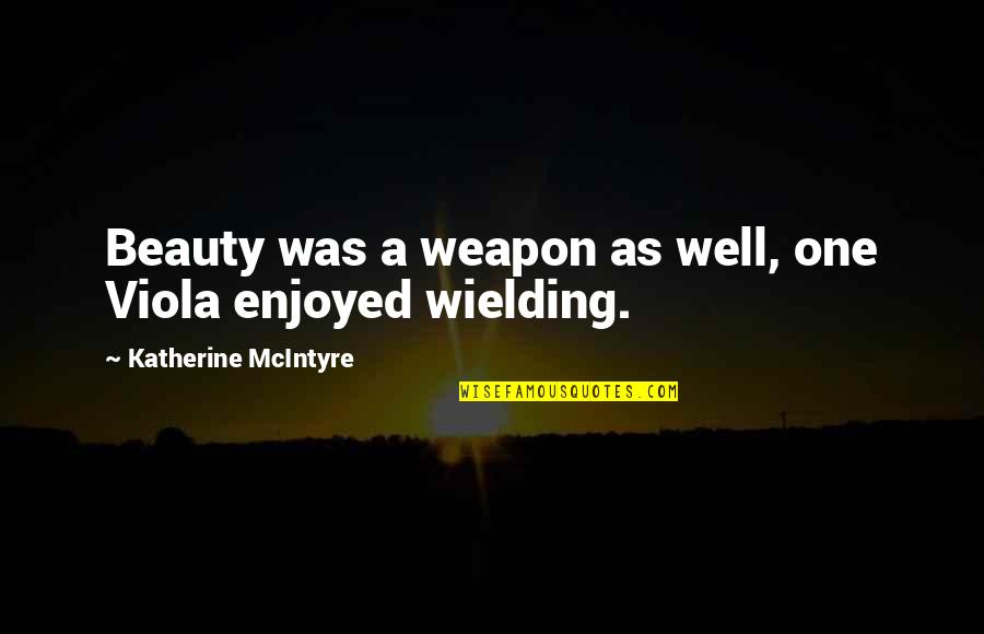 A Lady's Beauty Quotes By Katherine McIntyre: Beauty was a weapon as well, one Viola