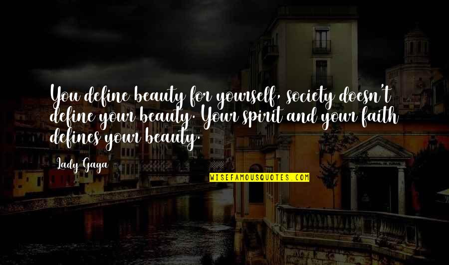 A Lady's Beauty Quotes By Lady Gaga: You define beauty for yourself, society doesn't define