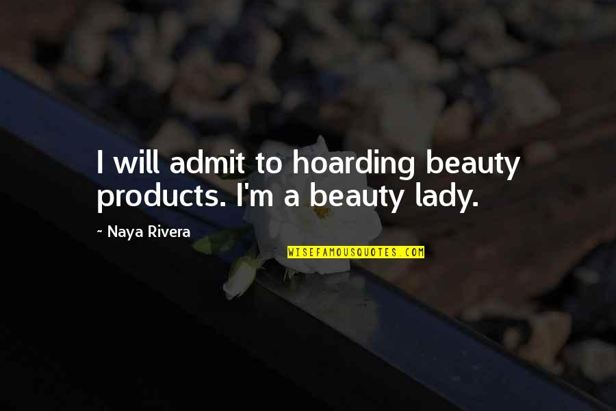 A Lady's Beauty Quotes By Naya Rivera: I will admit to hoarding beauty products. I'm