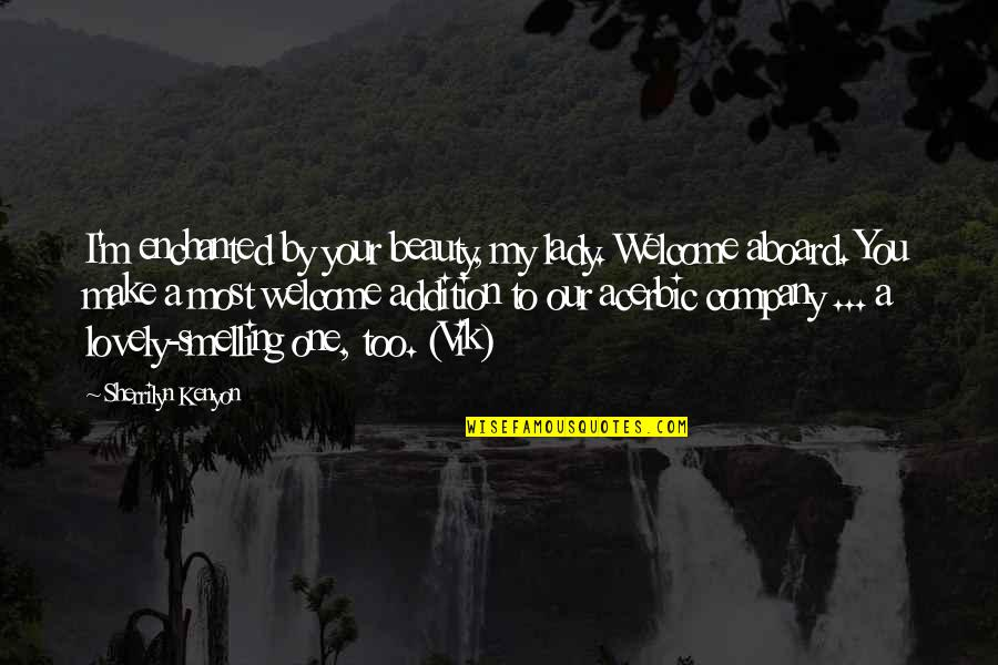 A Lady's Beauty Quotes By Sherrilyn Kenyon: I'm enchanted by your beauty, my lady. Welcome