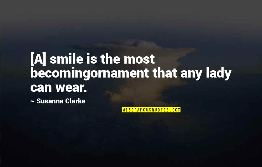 A Lady's Beauty Quotes By Susanna Clarke: [A] smile is the most becomingornament that any