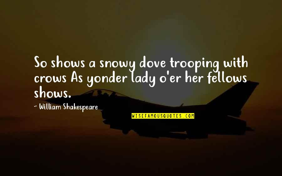 A Lady's Beauty Quotes By William Shakespeare: So shows a snowy dove trooping with crows