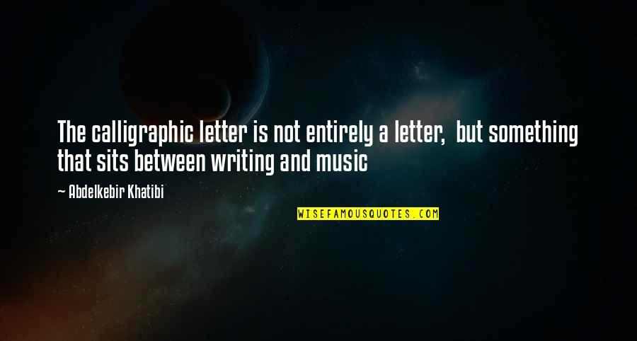 A Letter Quotes By Abdelkebir Khatibi: The calligraphic letter is not entirely a letter,