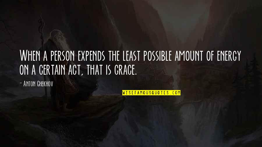 A Letter Quotes By Anton Chekhov: When a person expends the least possible amount