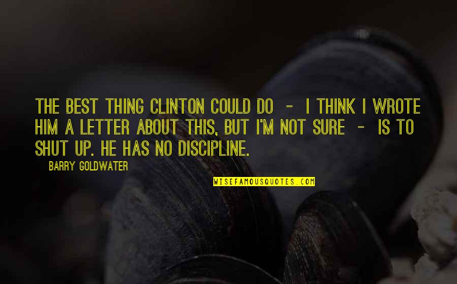 A Letter Quotes By Barry Goldwater: The best thing Clinton could do - I