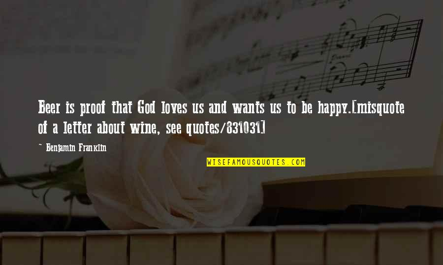 A Letter Quotes By Benjamin Franklin: Beer is proof that God loves us and