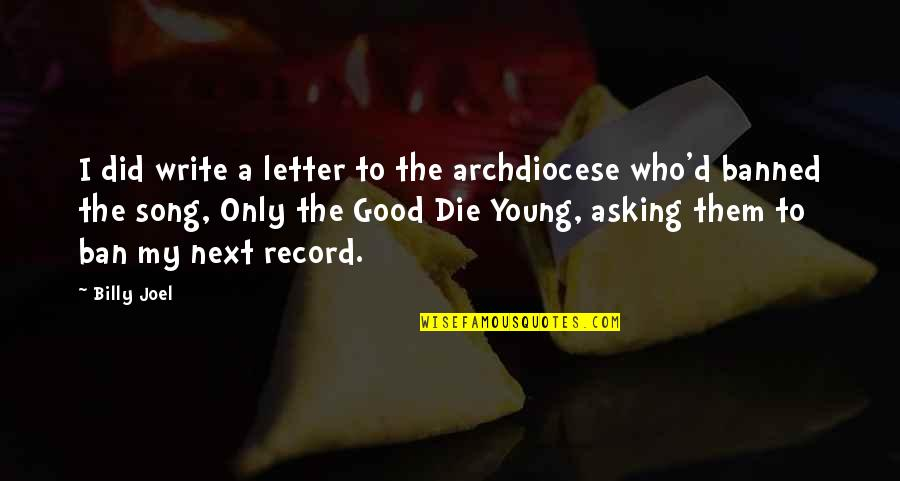 A Letter Quotes By Billy Joel: I did write a letter to the archdiocese