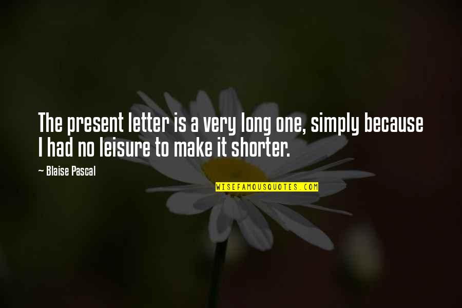 A Letter Quotes By Blaise Pascal: The present letter is a very long one,