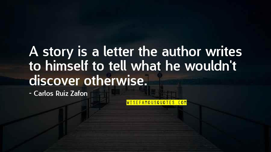 A Letter Quotes By Carlos Ruiz Zafon: A story is a letter the author writes