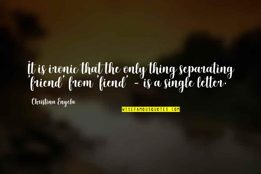 A Letter Quotes By Christina Engela: It is ironic that the only thing separating