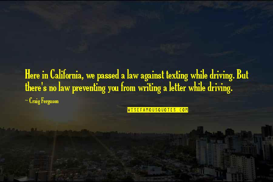 A Letter Quotes By Craig Ferguson: Here in California, we passed a law against