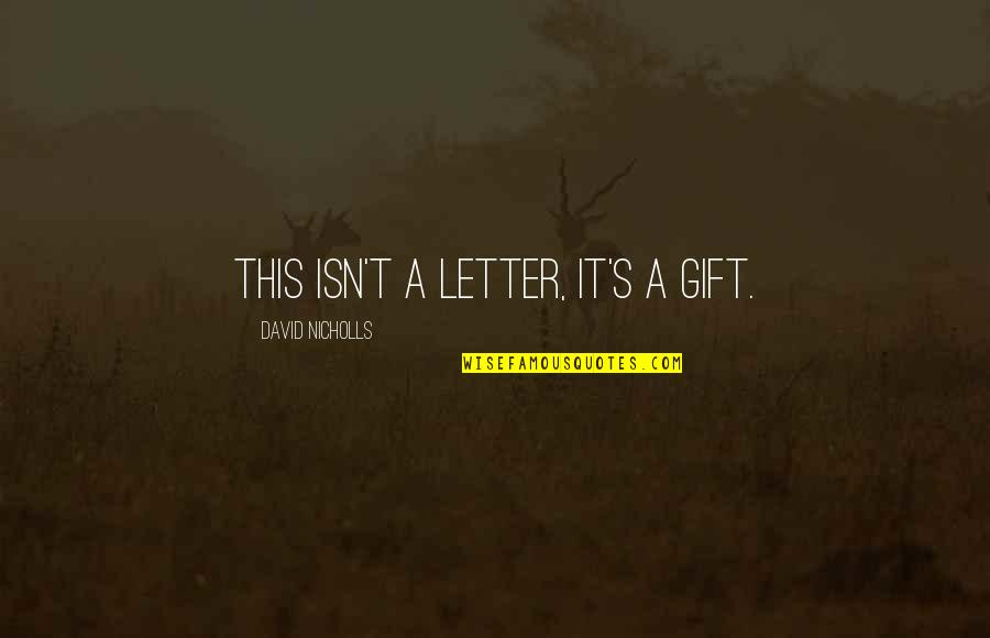 A Letter Quotes By David Nicholls: This isn't a letter, it's a gift.