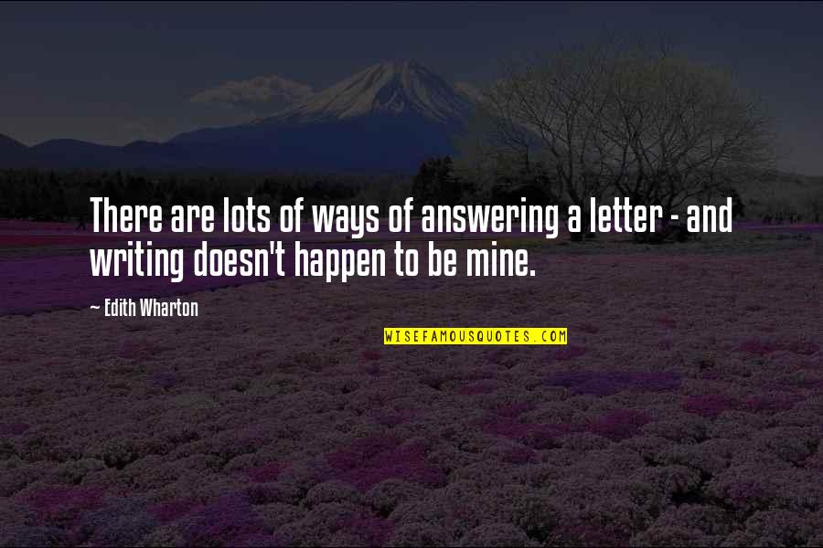 A Letter Quotes By Edith Wharton: There are lots of ways of answering a